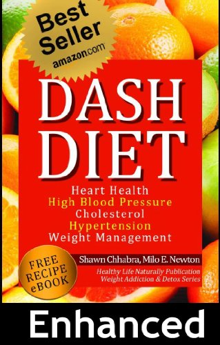 Dash Diet: Heart Health, High Blood Pressure, Cholesterol, Hypertension, Wt.Mgt.Learn (Enhanced-Updated Edition) Lose Weight Fast with Dash Diet Detox, ... (Weight Loss, Addiction and Detox Book 2) by Shawn Chhabra, Milo E Newton