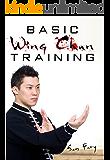 Basic Wing Chun Training: Wing Chun Street Fight Training and Techniques (Self Defense Book 4)