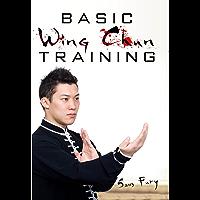 Basic Wing Chun Training: Wing Chun For Street Fighting and Self Defense (Self-Defense Book 3)