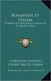 Book Bonaparte Et L'Islam: D'Apres Les Documents Francais Et Arabes (1914) (French Edition)
