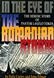 In The Eye Of The Romanian Storm: The Heroic Story Of Pastor Laszlo Tokes