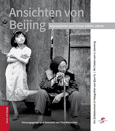 Ansichten von Beijing: Ein Zeitdokument in Fotografien von Qian Yu mit Texten von Li Jianming (Kunst und Design aus China)