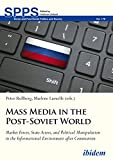 img - for Mass Media in the Post-Soviet World: Market Forces, State Actors, and Political Manipulation in the Informational Environment after Communism (Soviet and Post-Soviet Politics and Society Book 178) book / textbook / text book
