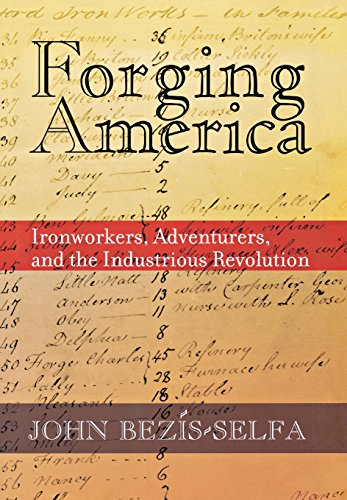 Forging America: Ironworkers, Adventurers, and the Industrious Revolution (Forging Iron)