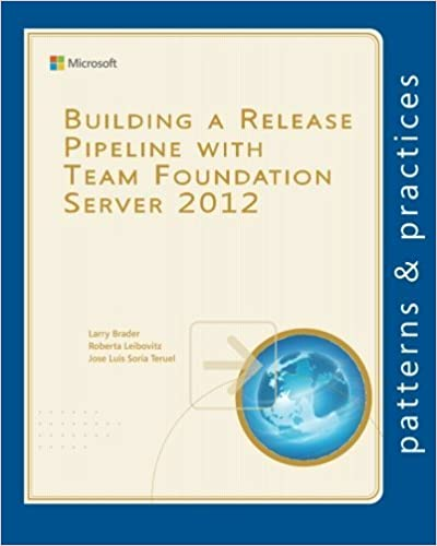 Building a Release Pipeline with Team Foundation Server 2012 (Microsoft patterns & practices) by Brader, Larry, Leibovitz, Roberta, Soria Teruel, Jose Luis (2013)