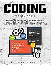 Coding For Beginners: A Simplified Guide For Beginners To Learn Self-Taught Coding Step By Step. Become An Expert Coder In The Shortest Time Possible