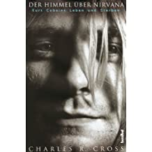 Der Himmel über Nirvana: Kurt Cobains Leben und Sterben (German Edition)