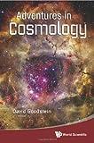 Adventures in Cosmology, David L. Goodstein, 9814313858