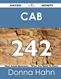 Cab 242 Success Secrets - 242 Most Asked Questions on Cab - What You Need to Know, Donna Hahn, 1488516758