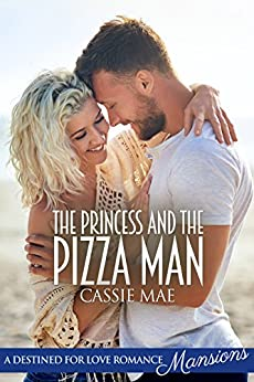 The Princess and the Pizza Man (Destined for Love: Mansions) by [Mae, Cassie ]