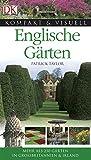 Englische Gärten: Mehr als 250 Gärten in Großbritannien & Irland