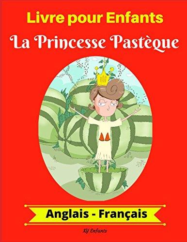 Livre pour Enfants: La Princesse Pastèque (Anglais-Français) (Anglais-Français Livre Bilingue pour Enfants) (French Edition)