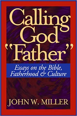 Essay Vs Research Paper Calling God Father Essays On The Bible Fatherhood And Culture John W  Miller  Amazoncom Books Research Essay Proposal also English Essay Samples Calling God Father Essays On The Bible Fatherhood And Culture  Hire A Writer