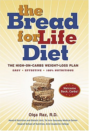 Read Online The Bread for Life Diet: The High-on-Carbs Weight-Loss Plan pdf epub