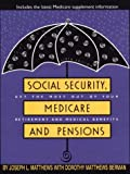 Social Security, Medicare and Pensions : Get the Most Out of Your Retirement and Medical Benefits, Matthews, Joseph L. and Berman, Dorothy M., 0783819838