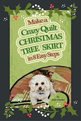 - Make a Crazy Quilt Christmas Tree Skirt: In Eight Easy Steps
