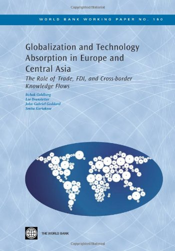 Globalization and Technology Absorption in Europe and Central Asia: The Role of Trade, FDI and Cross-border Knowledge Flows (World Bank Working Papers) (Role Of Foreign Capital In Economic Development)