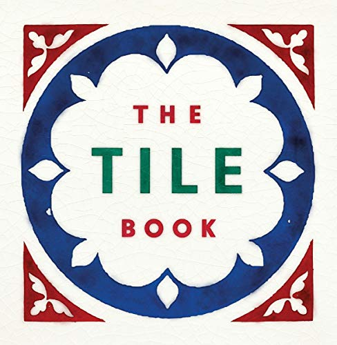 Book Cover: The Tile Book: History, Pattern, Design