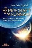 DIE HERRSCHAFT DER ANUNNAKI. Manipulatoren der Menschheit für die Neue Weltordnung