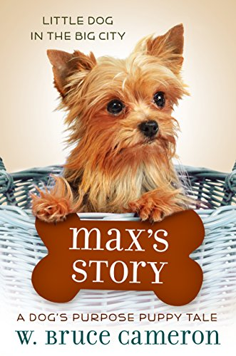 Terrier Mix Puppy - Max's Story: A Dog's Purpose Puppy Tale (A Dog's Purpose Puppy Tales)