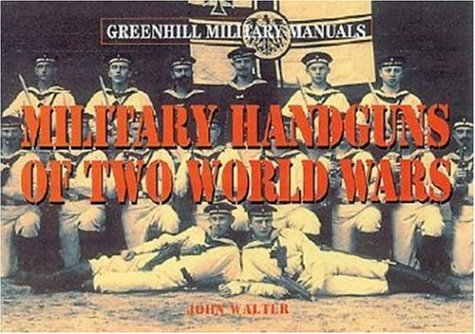 Military Handguns of Two World Wars (Greenhill Military Manuals)