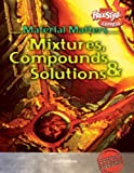Mixtures, Compounds and Solutions, Carol Baldwin, 1410905500