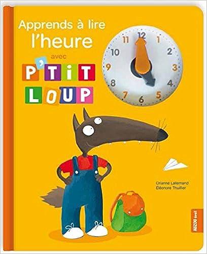 Livres gratuits en ligne APPRENDS A LIRE L'HEURE AVEC P'TIT LOUP - NOUVELLE EDITION pdf ebook