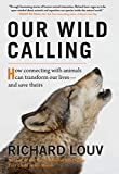Our Wild Calling: How Connecting with Animals Can Transform Our Lives-and Save Theirs
