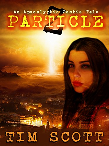 Particle Z: An Apocalyptic Zombie Tale by [Scott, Tim]