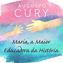Maria, a maior educadora da história [Maria, the Greatest Educator in History] Audiobook by Augusto Cury Narrated by Cesar Tunas