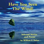 Have You Seen the Wind?: Selected Stories and Poems | William F. Nolan