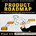 Agile Product Management: Product Roadmap: 21 Steps to Setting a High Level Product Plan Audiobook by  Paul VII Narrated by Randal Schaffer