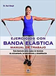 Ejercicios Con Banda Elástica. Manual De Trabajo: Amazon.es ...