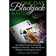 BLACKJACK: ONE DAY BLACKJACK MASTERY: The Ultimate Guide to Mastering BlackJack in One Day! Play like a Pro with Proven Strategies for Beating the Casino.