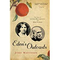 Eden′s Outcasts – The Story of Louisa May Alcott and Her Father