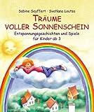 Träume voller Sonnenschein: Entspannungsgeschichten und Spiele für Kinder ab 3