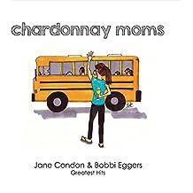 Chardonnay Moms: Jane & Bobbi's Greatest Hits