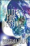 Battle for Destiny, Gorgenia Ralph, 1448938139