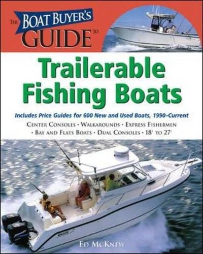 The Boat Buyer's Guide to Trailerable Fishing Boats: Pictures, Floorplans, Specifications, Reviews, and Prices for More Than 600 Boats, 18 to 27 Feet Lon (Boat Buyer's Guides)