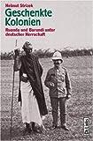 Geschenkte Kolonien. Ruanda und Burundi unter deutscher Herrschaft