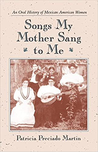 Songs My Mother Sang to Me: An Oral History of Mexican American
