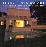 Frank Lloyd Wright, Hollyhock House and Olive Hill, Kathryn Smith, 0940512432