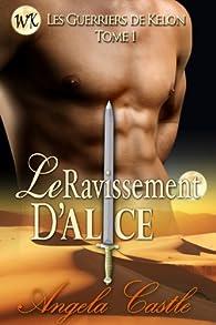 Le Ravissement D'Alice [Les Guerriers de Kelon Tome 1] (French Edition) par Angela Castle