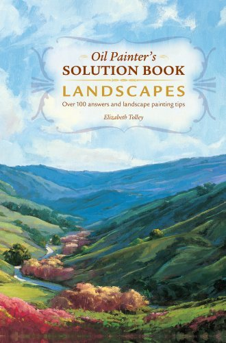 Oil Painters Solution Book (Oil Painter's Solution Book - Landscapes [new in paperback]: Over 100 answers and landscape painting tips by Elizabeth Tolley (2013-06-28))
