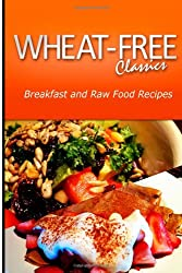 Wheat-Free Classics - Breakfast and Raw Food Recipes