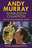 Andy Murray: Wimbledon Champion, Mark Hodgkinson, 1937559408
