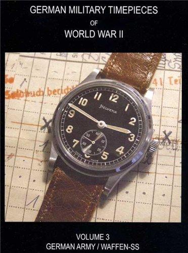 German Military Timepieces of World War II: Heer/Waffen SS  Vol. 3