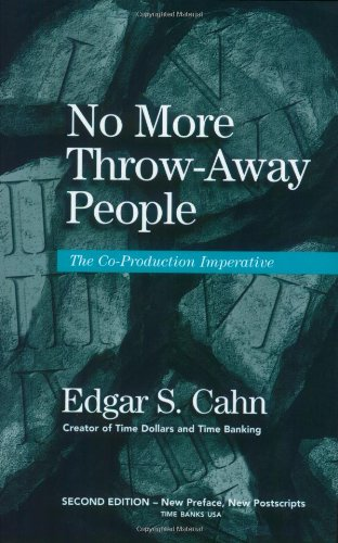 No More Throw-Away People: The Co-Production Imperative 2nd Edition, by Edgar S. Cahn
