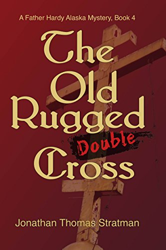 The Old Rugged Double Cross (Father Hardy Alaska Mystery Series Book 4)