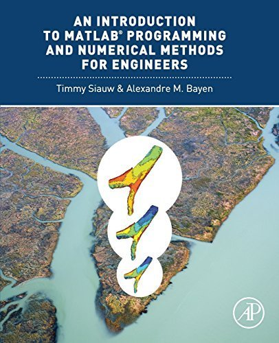 An Introduction to MATLAB? Programming and Numerical Methods for Engineers by Siauw, Timmy, Bayen, Alexandre (2014) Paperback (Software Matlab 2014)